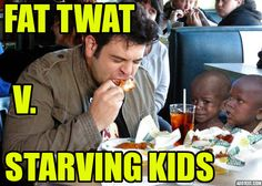 Man V. Food hosted by Adam Richman, a TV series that keeps the meat industry alive so they can continue to profit from the overweight masses, while poor children across the globe starve because their food is being used to feed the animals that the rich man (pun not intended) eats. Sickening! Maze (11/09/2013)