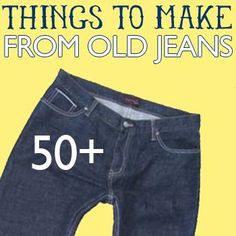 50+ Things to Make From Old Jeans ... http://savedbylovecreations.com/2012/07/50-things-to-make-from-old-jeans.html: