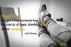 """""""Pregúntate si lo que estás haciendo hoy te acerca al lugar donde quieres estar mañana"""" Walt Disney  #quotes #notas #pensamientos #cita"""