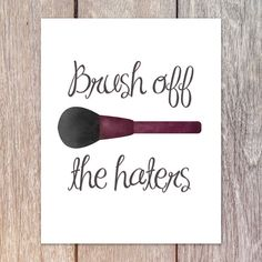 Brush Off The Haters Digital 8x10 Printable Poster by ALittleLeafy