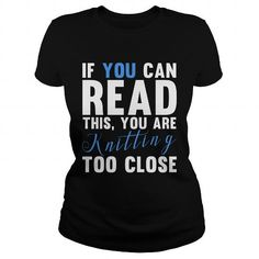 I Love IF YOU CAN READ THIS, YOU ARE KNITTING T-Shirts