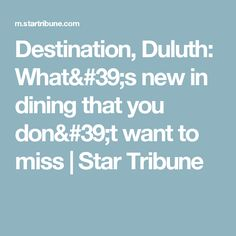 Destination, Duluth: What's new in dining that you don't want to miss | Star Tribune