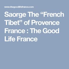 """Saorge The """"French Tibet"""" of Provence France : The Good Life France"""