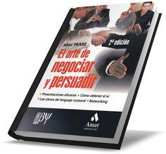 """LIBRO EN PDF GRATIS """"EL ARTE DE NEGOCIAR Y PERSUADIR: PRESENTACIONES EFICACES, CÓMO OBTENER EL SÍ, LAS CLAVES DEL LENGUAJE CORPORAL, NETWORKING"""" por Allan Pease."""
