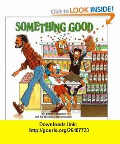 Something Good (9780613069960) Robert N. Munsch, Michael Martchenko , ISBN-10: 061306996X  , ISBN-13: 978-0613069960 ,  , tutorials , pdf , ebook , torrent , downloads , rapidshare , filesonic , hotfile , megaupload , fileserve