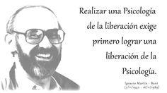 ... Realizar una psicología de la liberación exige primero lograr una liberación de la psicología. Ignacio Martín Baró, 1942-1989. http://ripehp.com/tag/psicologia-de-la-liberacion/