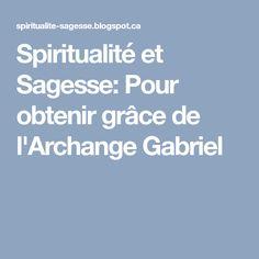 Spiritualité et Sagesse: Pour obtenir grâce de l'Archange Gabriel