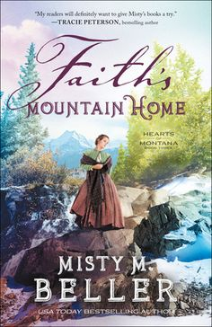 Faith's Mountain Home by: Misty M. Beller Historical Romance, Historical Fiction, Book Cover Art, Book Art, Bethany House, Beautiful Stories, Book Gifts, So Little Time, Gods Love