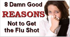 8 Damn Good Reasons Not to Get the Flu Shot