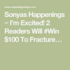 Sonyas Happenings ~ I'm Excited! 2 Readers Will #Win $100 To Fracture…