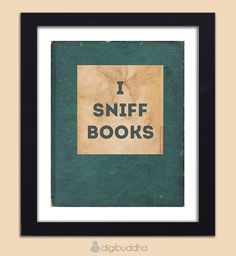 I Sniff Books Art Print Poster Typography Word Art Wall Art 8x10 Quirky Funny Geeky Poster Library Wall Decor Premium Print. $18.00, via Etsy.- for the library! WE HAVE  A LIBRARY! I feel awesome when I say that.