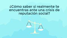 ¿Cómo saber si realmente te encuentras ante una crisis de reputación social? #SocialMedia #RedesSociales