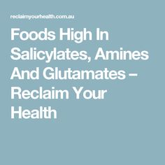 Foods High In Salicylates, Amines And Glutamates – Reclaim Your Health