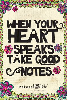 NOTE: outline   When your heart speaks - take good notes!