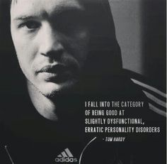 Tom Hardy quote. You're in a category all your own, love