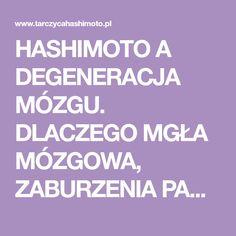 HASHIMOTO A DEGENERACJA MÓZGU. DLACZEGO MGŁA MÓZGOWA, ZABURZENIA PAMIĘCI, DEPRESJA I ZMĘCZENIE SĄ OBJAWAMI W HASHIMOTO? - Zapalenie Tarczycy Hashimoto Education, Onderwijs, Learning