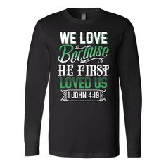 Christin long sleeve t-shirts with bible verses - John We love because he first loved us'' bible verse on a christian long sleeve t-shirt. This bible verse on long sleeve t-shirt will make a christian gift for your loved one! Bible Verses About Strength, Bible Verses About Love, Quotes About God, Christian Hoodies, Christian Clothing, Christian Apparel, Prayer Quotes, Bible Verses Quotes, Jesus Quotes
