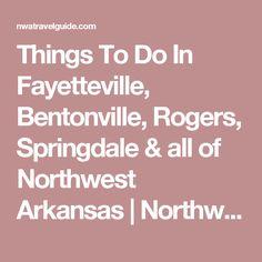 Things To Do In Fayetteville, Bentonville, Rogers, Springdale & all of Northwest Arkansas   Northwest Arkansas Travel Guide