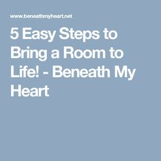 5 Easy Steps to Bring a Room to Life! - Beneath My Heart