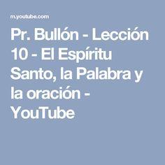 Pr. Bullón - Lección 10 -  El Espíritu Santo, la Palabra y la oración - YouTube