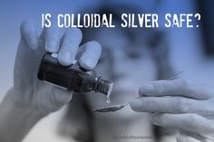 Is Colloidal Silver Safe?