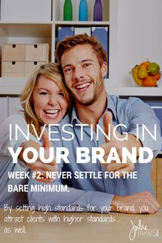 Investing In Your Brand Week #2: Never settle for the bare minimum. By setting high standards for our brand, we attract followers and clients with high standards for the people they do business with. We teach others how to treat our brand by how we treat our brand. | Julie Harris Design