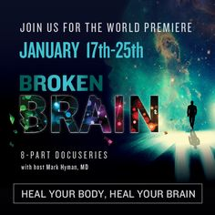 My adorable daughter Hannah (certified nutrition and health coach) speaks very highly of Dr. Mark Hyman and here he is coming out with this exceptional 8 part free documentary on the brain.  Alzheimer's, Dementia, MS, ADHD, Autism, Depression, Anxiety, Traumatic Brain Injury (Accidents, Sports), and More. We all know people suffering terribly from this stuff and I am asking that you share and send to anyone who you love who could benefit from this information.  It's free and superb...