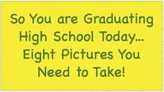 Quite Smashing Love: So You are Graduating High School Today...Eight Pictures to Take!