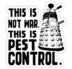 Pest Control meets Doctor Who! #Exterminate This is not war, This is pest control. [black] by nimbusnought