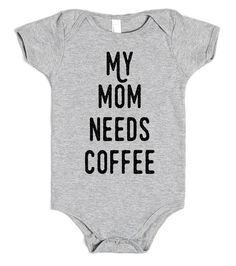 Mom needs coffee   Baby One Piece   Front