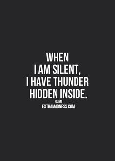 When I am silent, there is a storm inside. turning the rage into mental illnesses, like depression, anxiety/panic attacks, PTSD, borderline personality disorder. it makes my fibromyalgia flair up and sets off an IBS attack