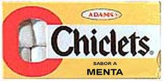 You didn't go anywhere without your chicle in your pocket!