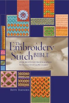 The Embroidery Stitch Bible: Over 200 Stitches Photographed with Easy to Follow Charts (Artist/Craft Bible Series) by Betty Barnden,http://www.amazon.com/dp/0785831061/ref=cm_sw_r_pi_dp_7Gkptb0WRYYE6P4C