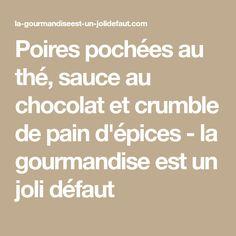 Poires pochées au thé, sauce au chocolat et crumble de pain d'épices - la gourmandise est un joli défaut