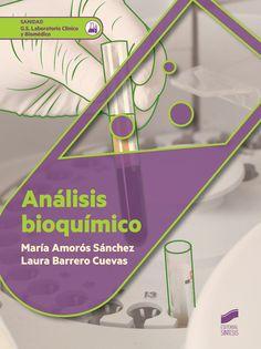 Analísis bioquímico / María Amorós Sánchez, Laura Barrero Cuevas.-- Madrid : Síntesis, 2016.    En la cubierta: Sanidad. G.S. Laboratorio Clínico y Biomecánica.