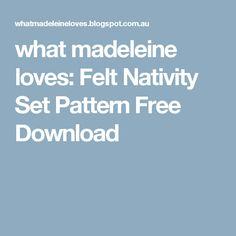 what madeleine loves: Felt Nativity Set Pattern Free Download