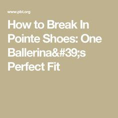 How to Break In Pointe Shoes: One Ballerina's Perfect Fit