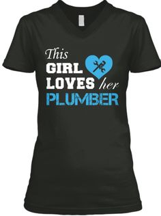This Girl Loves Her Plumber! Had to have it!