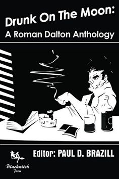 Drunk On The Moon: A Roman Dalton Anthology by Paul D. Brazill http://www.amazon.com/dp/B01CXB8456/ref=cm_sw_r_pi_dp_D395wb1WFXEMX