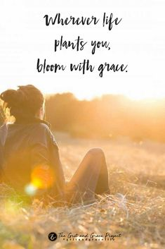 Bloom with {grit + grace} wisdom for women, hope for women, inspiration, motivation, wise words, purpose, beauty, strong woman, women of strength, strong women, quotes, quotes for women #gritandgracelife
