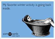 Still funny even though I do like to do outdoor winter activities.