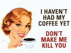 I haven't had my coffee yet...