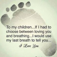 For both my beautiful daughters there are no truer words I will ever say.