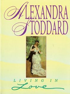 Living in Love by Alexandra Stoddard. $7.94. Author: Alexandra Stoddard. Publisher: Harper Paperbacks (December 18, 2012). 272 pages. From moonlight dancing to sunrise swimming, this book explores the sensuous stories of love experienced by one woman during her twenty-three-year marriage while discussing how she has dealt with the occasional trials and tribulations within the relationship.                            Show more                               Show less
