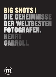 Leseprobe zu «BIG SHOTS !»  Leseprobe zum Buch: «BIG SHOTS!» – Die Geheimnisse der weltbesten Fotografen. Publisher: Midas Collection / Midas Management, 128 Seiten, vierfarbig, Paperback, 22.90 € / 33 CHF  (ISBN 978-3-907100-51-6)