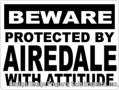Beware Protected by Airedale w/ Attitude Sign
