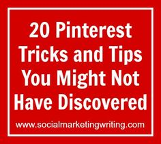 20 Pinterest Tricks and Tips You Might Not Have Discovered http://socialmarketingwriting.com/20-pinterest-tricks-and-tips-you-might-not-have-discovered/