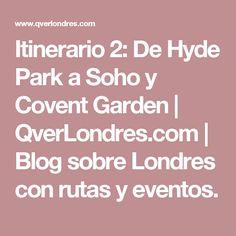 Itinerario 2: De Hyde Park a Soho y Covent Garden   QverLondres.com   Blog sobre Londres con rutas y eventos.