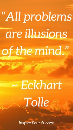 """""""All problems are illusions of the mind."""" -- Eckhard Tolle quotes"""