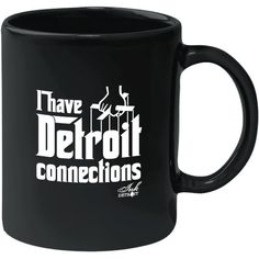 I Have Detroit Connections 11 Oz. BlackCoffee Mug by Ink Detroit available at www.inkdetroit.com #detroit #coffeemug #inkdetroit